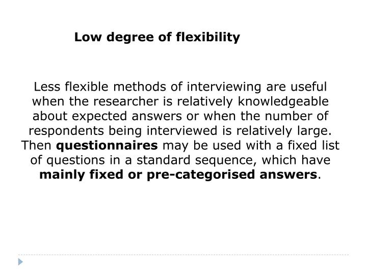 Low degree of flexibility