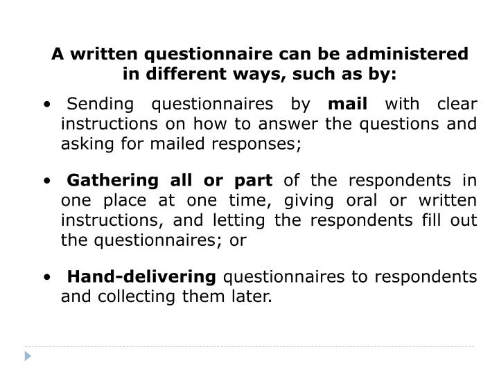 A written questionnaire can be administered in different ways, such as by: