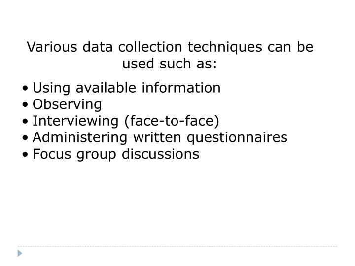 Various data collection techniques can be used such as: