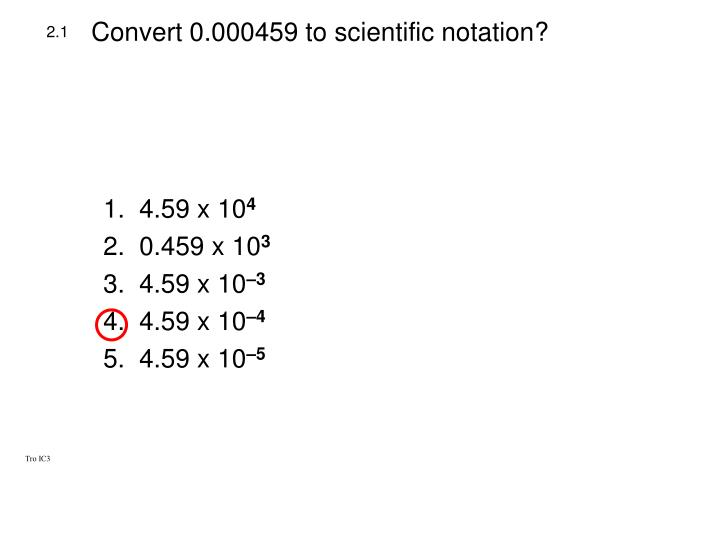 Convert 0 000459 to scientific notation1