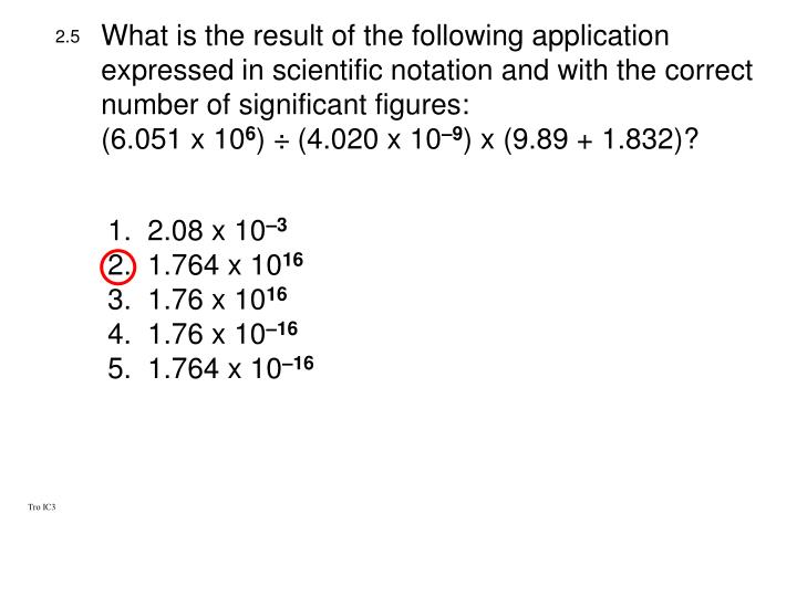 What is the result of the following application expressed in scientific notation and with the correct number of significant figures: