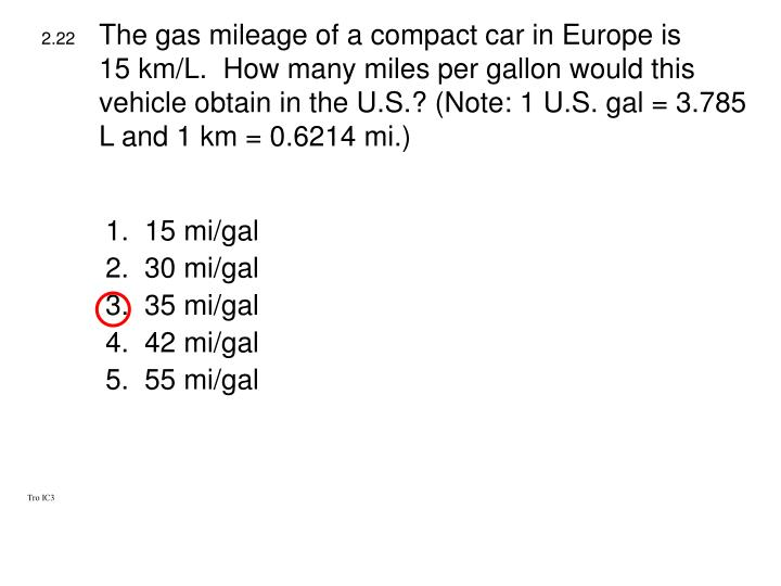 The gas mileage of a compact car in Europe is