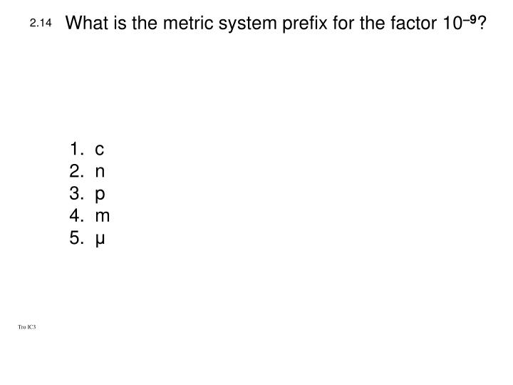 What is the metric system prefix for the factor 10