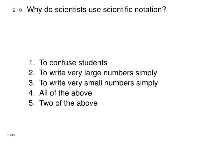 Why do scientists use scientific notation?