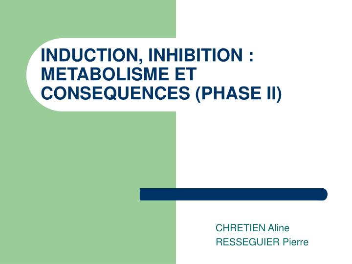 Induction inhibition metabolisme et consequences phase ii