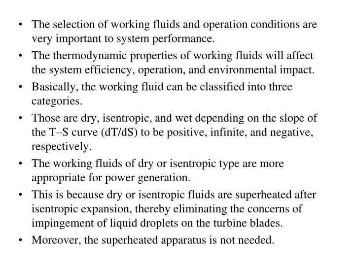The selection of working fluids and operation conditions are very important to system performance.