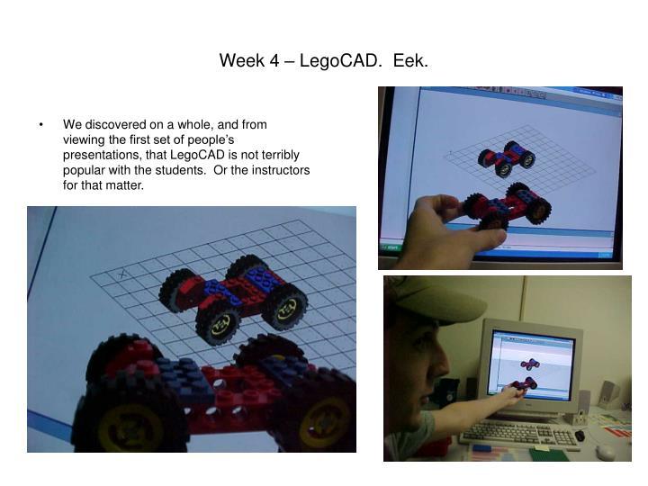 Week 4 – LegoCAD.  Eek.