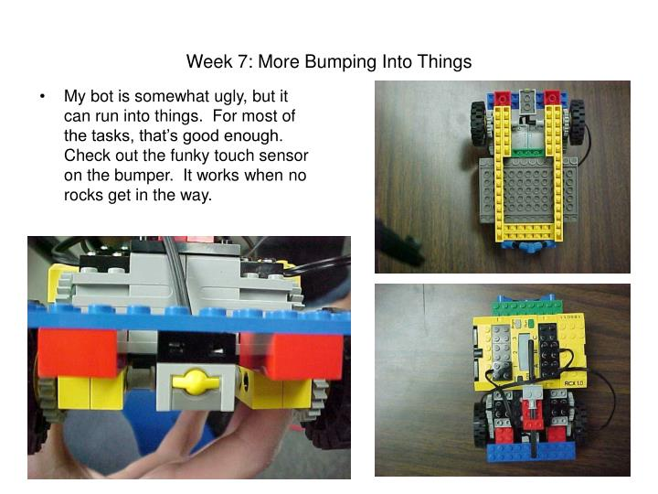 Week 7: More Bumping Into Things