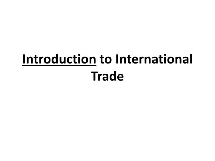 an introduction to the importing goods from other countries by adam smith Adam smith: smith thought that countries export the commodities in which they have an absolute advantage and import those goods in which other trade keep out.
