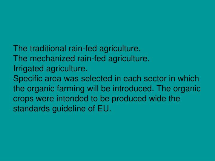 The traditional rain-fed agriculture.