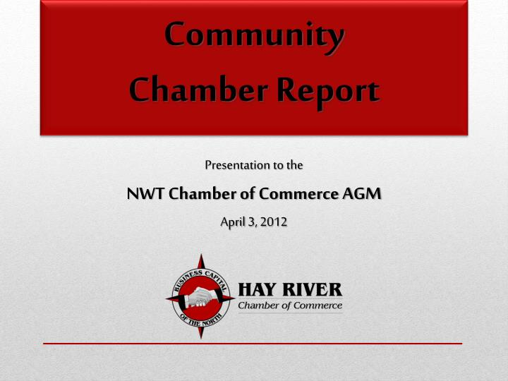 Presentation to the nwt chamber of commerce agm april 3 2012