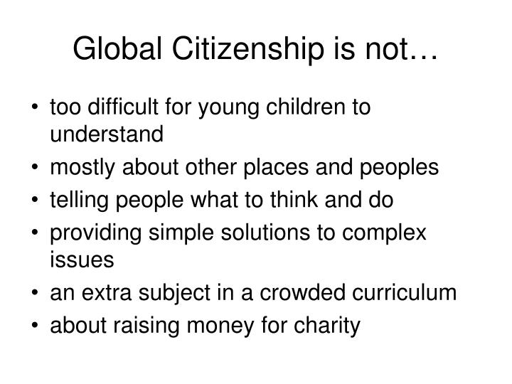 Global Citizenship is not…
