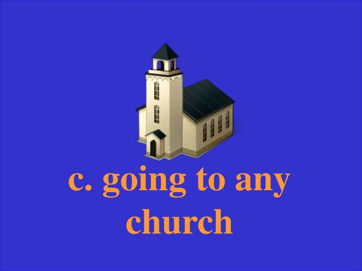c. going to any church
