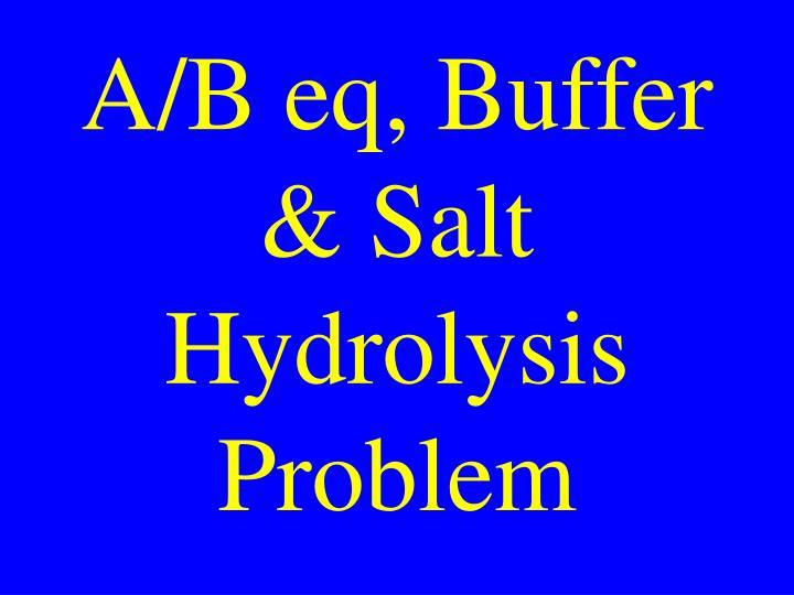 A/B eq, Buffer & Salt Hydrolysis Problem