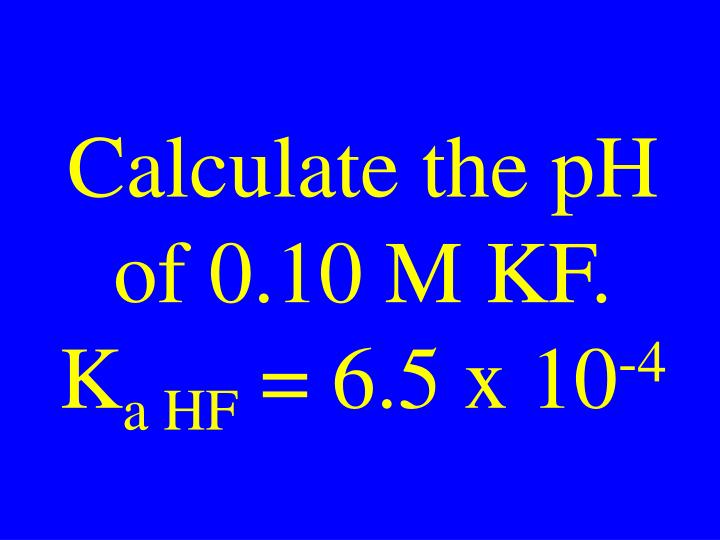 Calculate the pH of 0.10 M KF.