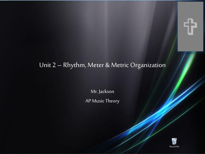 Unit 2 rhythm meter metric organization