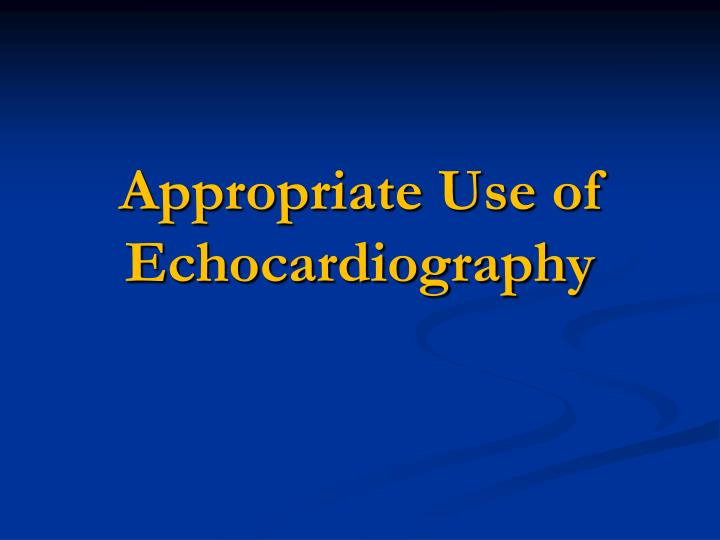 Appropriate Use of Echocardiography