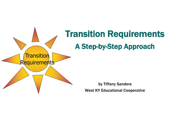 transition requirements a step by step approach by tiffany sanders west ky educational cooperative n.