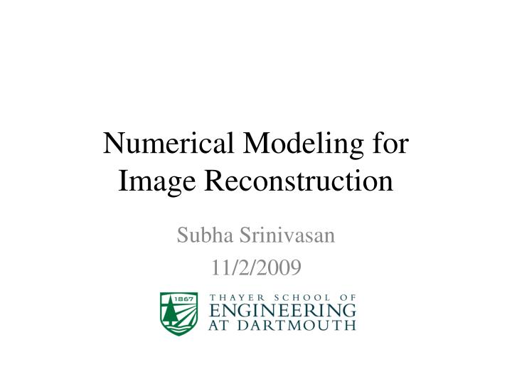Numerical modeling for image reconstruction