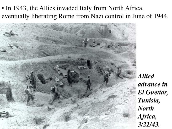In 1943, the Allies invaded Italy from North Africa, eventually liberating Rome from Nazi control in June of 1944.