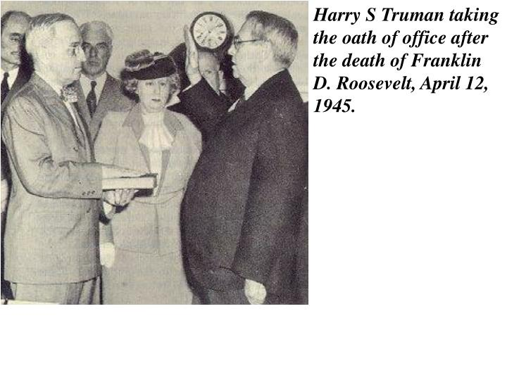 Harry S Truman taking the oath of office after the death of Franklin D. Roosevelt, April 12, 1945.