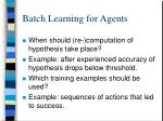 batch learning for agents