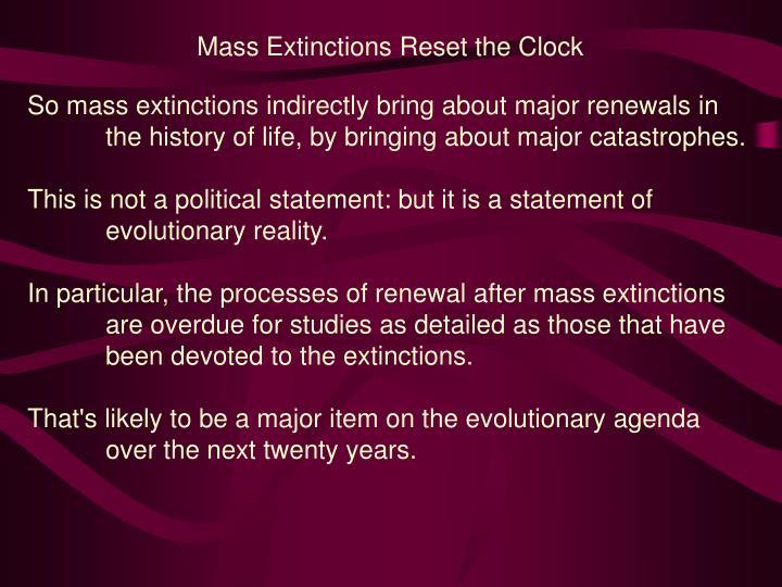 Mass Extinctions Reset the Clock