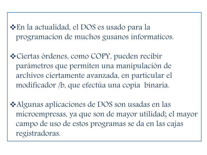 En la actualidad, el DOS es usado para la programacion de muchos gusanos