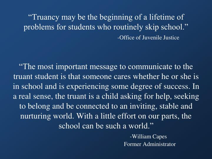 """""""Truancy may be the beginning of a lifetime of problems for students who routinely skip school."""""""