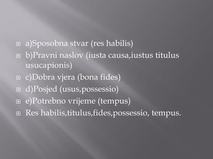 a)Sposobna stvar (res habilis)