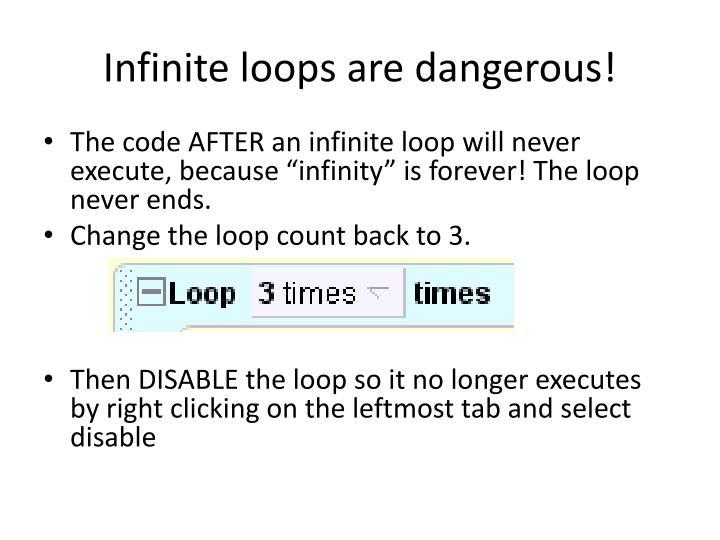 Infinite loops are dangerous!