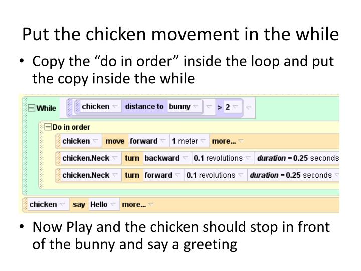 Put the chicken movement in the while