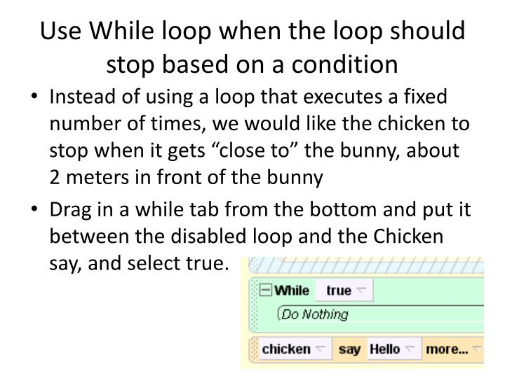 Use While loop when the loop should stop based on