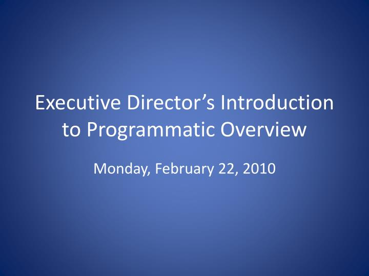 executive director s introduction to programmatic overview