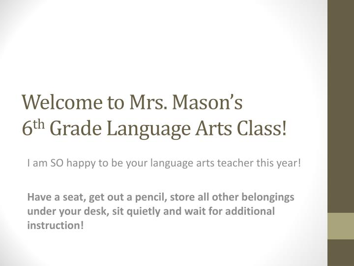 Welcome to mrs mason s 6 th grade language arts class