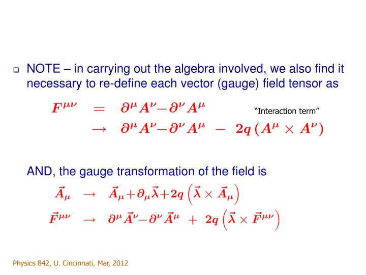 NOTE – in carrying out the algebra involved, we also find it necessary to re-define each vector (gauge) field tensor as