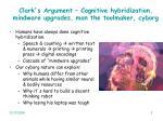 clark s argument cognitive hybridization mindware upgrades man the toolmaker cyborg