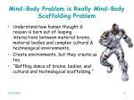mind body problem is really mind body scaffolding problem
