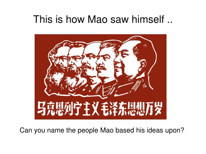 Can you name the people Mao based his ideas upon?