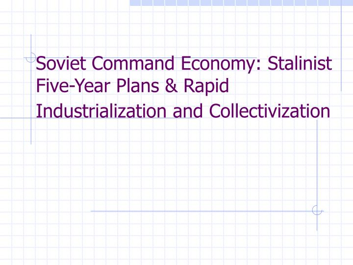 soviet command economy stalinist five year plans rapid industrialization and collectivization