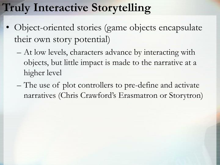 Truly Interactive Storytelling