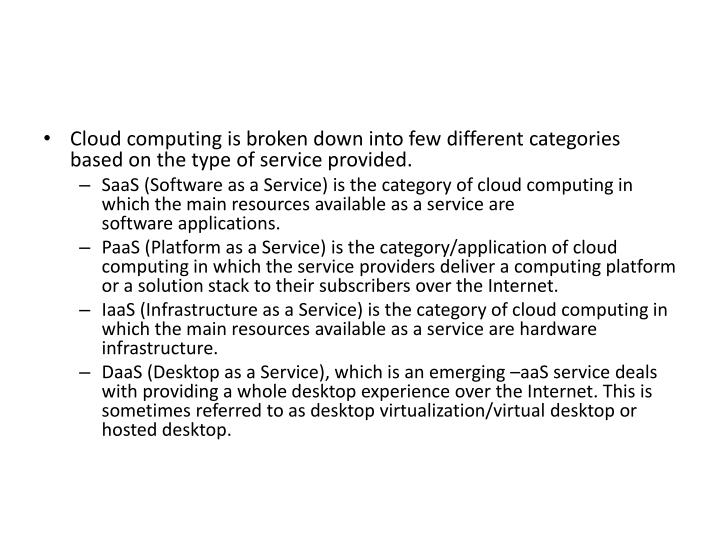 Cloud computing is broken down into few different categories based on the type of service provided.