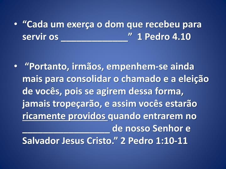 """""""Cada um exerça o dom que recebeu para servir os _____________""""  1 Pedro 4.10"""
