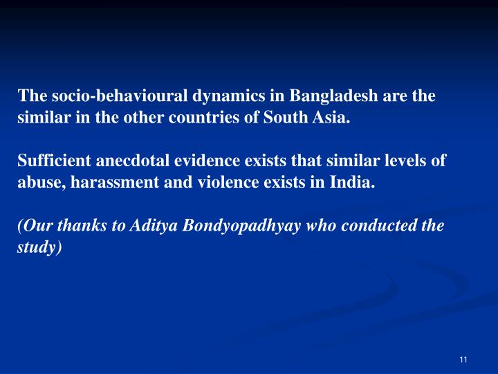The socio-behavioural dynamics in Bangladesh are the similar in the other countries of South Asia.