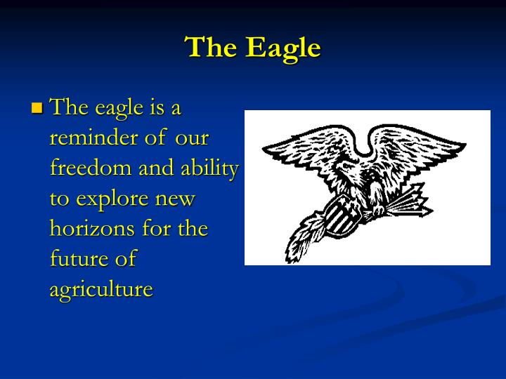 The eagle is a reminder of our freedom and ability to explore new horizons for the future of agriculture