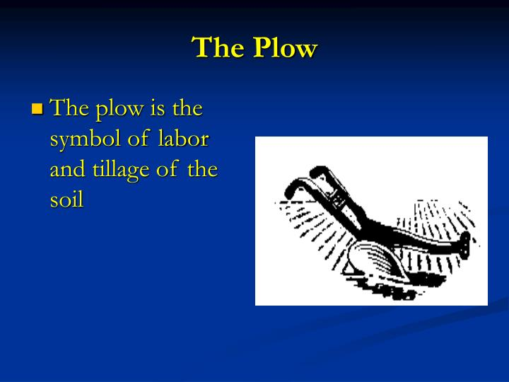 The plow is the symbol of labor and tillage of the soil