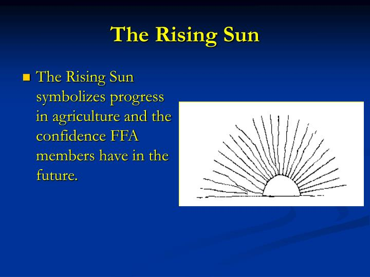 The Rising Sun symbolizes progress in agriculture and the confidence FFA members have in the future.