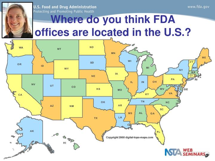 Where do you think FDA offices are located in the U.S.?