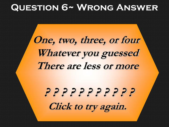 Question 6~ Wrong Answer