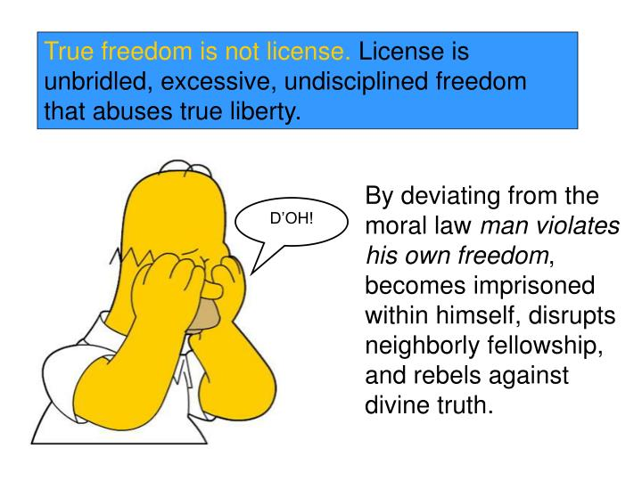 True freedom is not license.